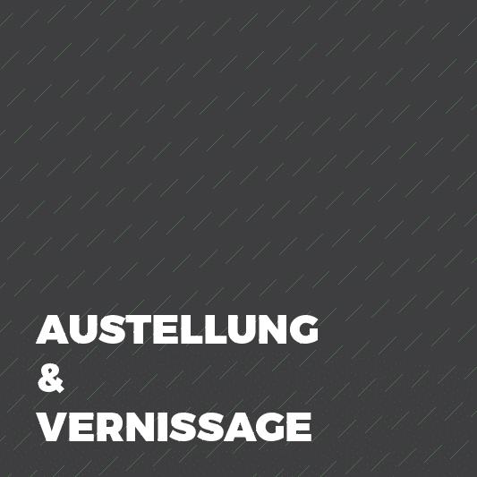 AUSSTELLUNG & VERNISSAGE