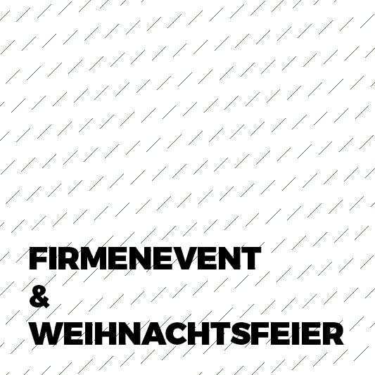 FIRMENEVENT & WEIHNACHTSFEIER